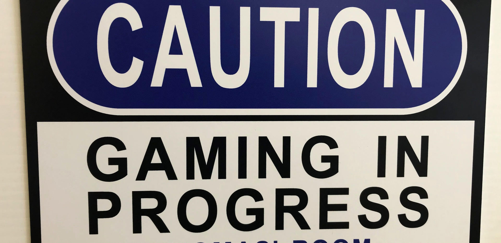 Caution Gaming Room sign.jpg