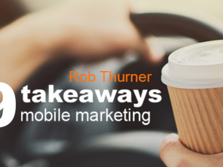 9 TAKEAWAYS ABOUT MOBILE MARKETING BY ROB THURNER AMERICAN MARKETING ASSOCIATION