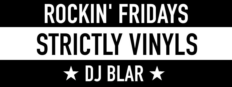 Rockin Fridays strictly Vinyles_dj blar.