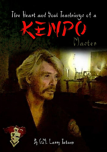 The Heart and Soul Teachings of a Kenpo Master