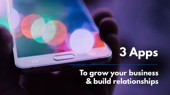 3 Mobile Apps to Grow Your Business & Build Relationships