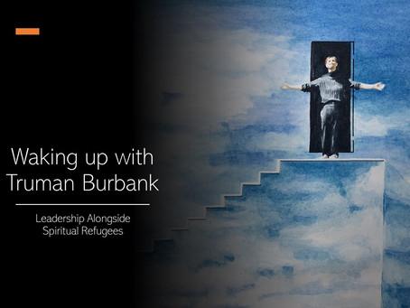 Waking Up With Truman Burbank: Leadership Alongside Spiritual Refugees
