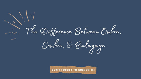 Difference between Ombre, Sombre, & Balayage