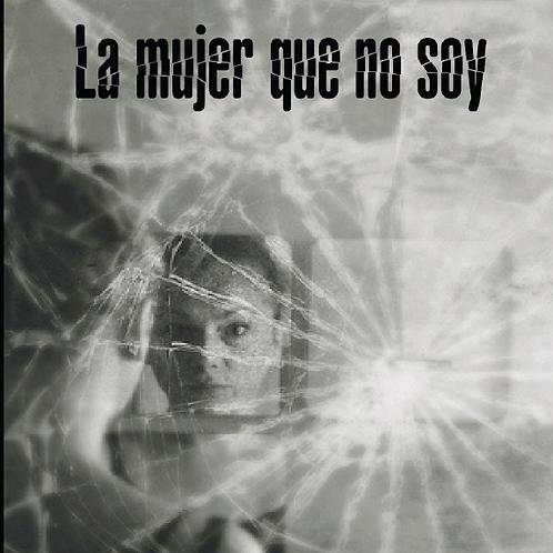 LA MUJER QUE NO SOY (novela)