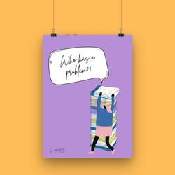 Who has a problem?! - A4 Art Print