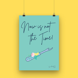 Now is not the time! - A4 Art Print