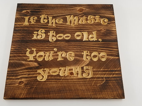 Wood Sign, If The Music Is Too Old You're Too Young, Home Decor, Hanging Picture