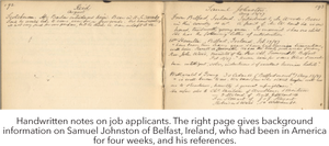 Handwritten notes on job applicants. The right page gives background information on Samuel Johnston of Belfast, Ireland, who had been in America for four weeks, and his references.