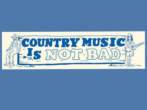 Country Music is Not Bad Bumper Sticker