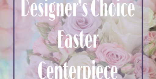 Designers Choice-Small Easter Centerpiece