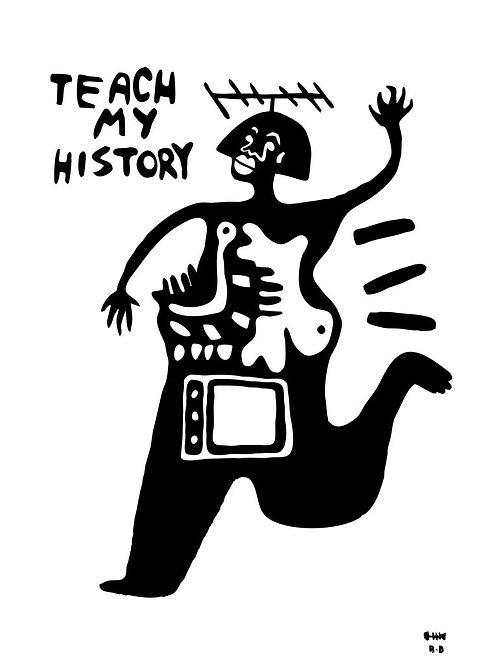 """""""TEACH MY HISTORY"""" PRINT"""