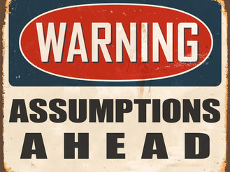 ASSumptions – we've all got em….