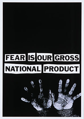 """Fear Is Our Gross National Product"""