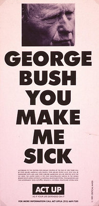 """George Bush You Make Me Sick"" by ACT UP/LA"