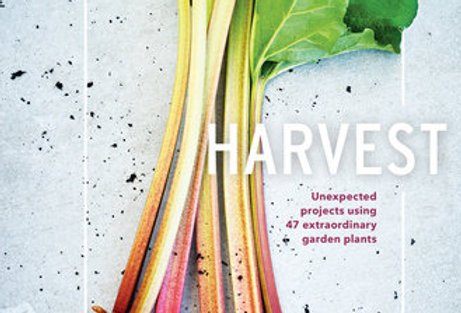 Harvest  UNEXPECTED PROJECTS USING 47 EXTRAORDINARY GARDEN PLANTS