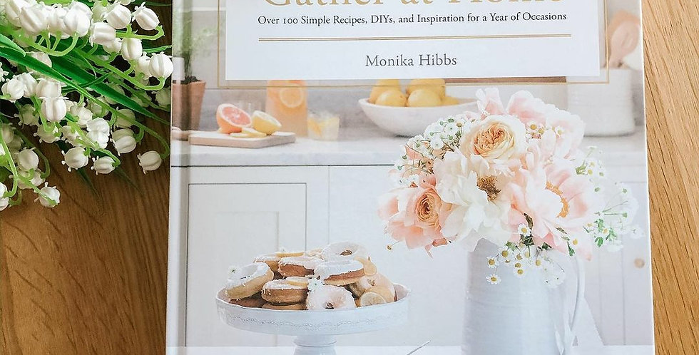 Gather at Home: Over 100 Simple Recipes, DIYs, and Inspiration for a Year of Occ