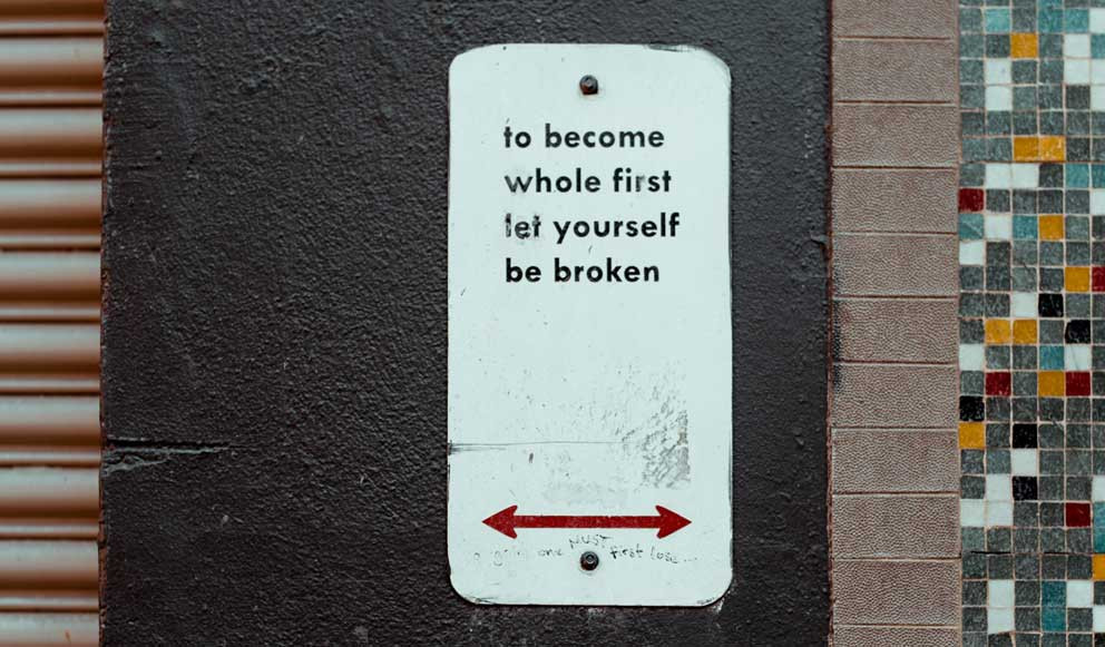 To become whole, first let yourself be broken