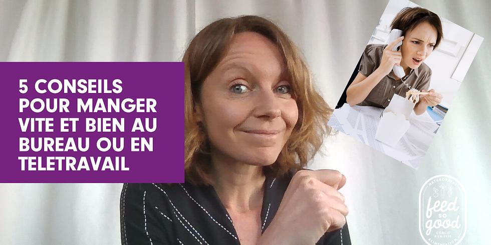 Dernière vidéo : 5 conseils pour manger vite et bien au bureau ou en télétravail