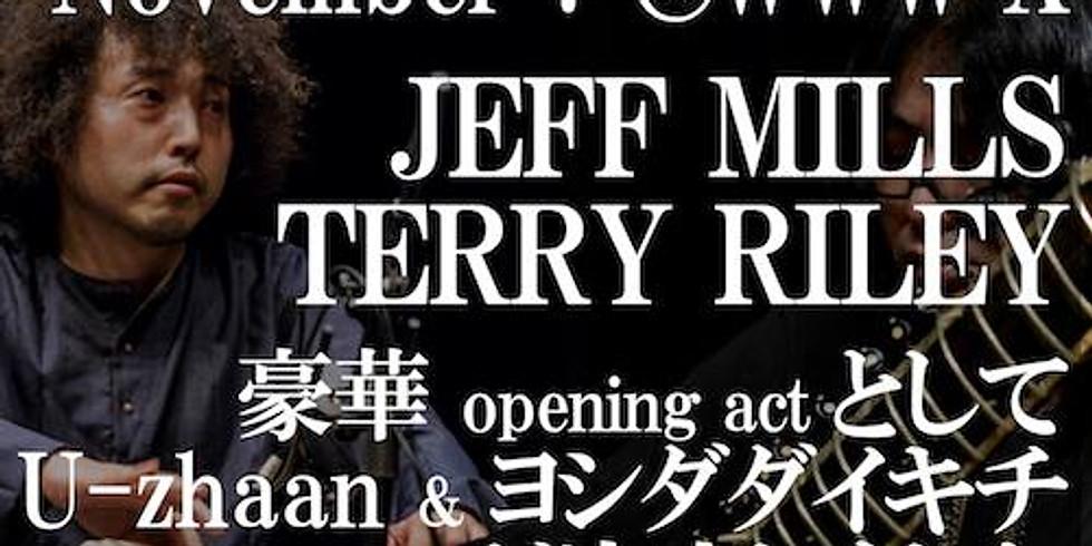 ジェフ・ミルズ / テリー・ライリー / opening act:U-zhaan & ヨシダダイキチ