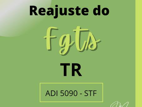 Reajuste do FGTS - Índice de correção - TR - ADI 5090 - STF