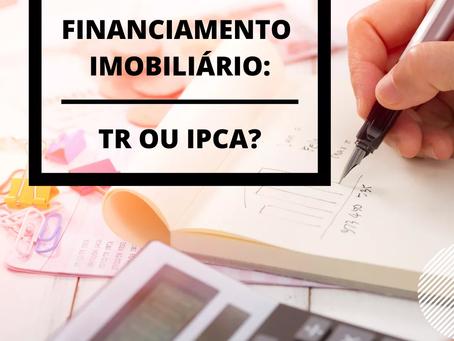 Financiamento Imobiliário: indexador de juros - TR ou IPCA?
