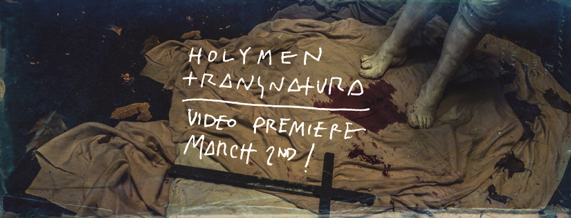 HOLYMEN - TRANSNATURA video premiere on March 2nd!