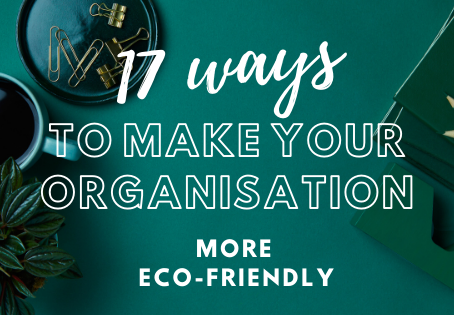 17 ways to make your organisation more eco-friendly!