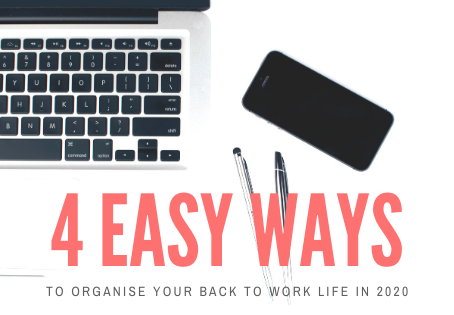 4 ways to organise your back to work life 2020