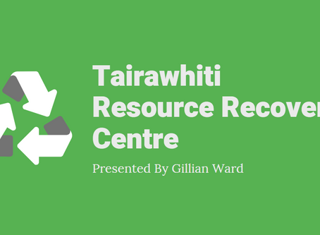 Tairawhiti Resource Recovery Centre - Presentation by Gillian Ward