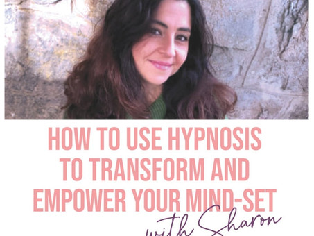 How to use Hypnosis to Transform and Empower your Mind-set