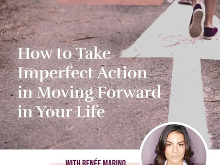 How to Take Imperfect Action in Moving Forward in Your Life with Renée Marino
