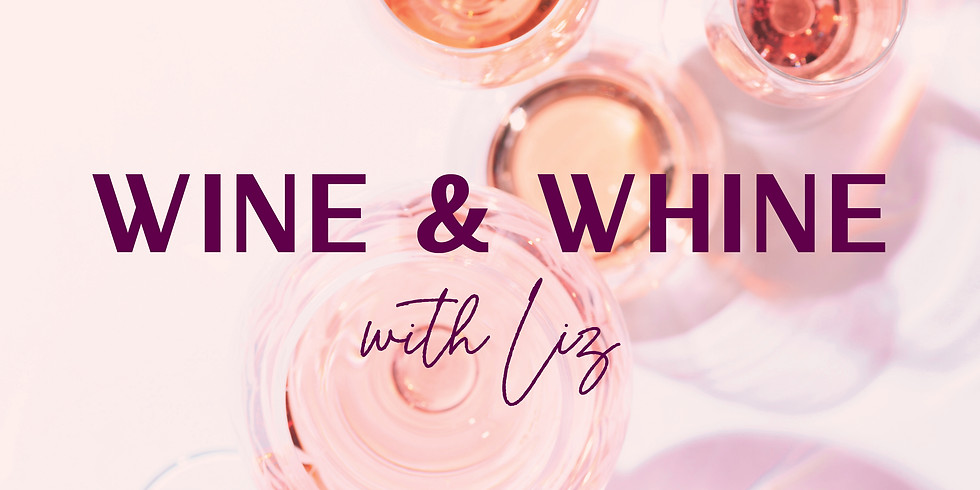 Whine and Wine with Liz