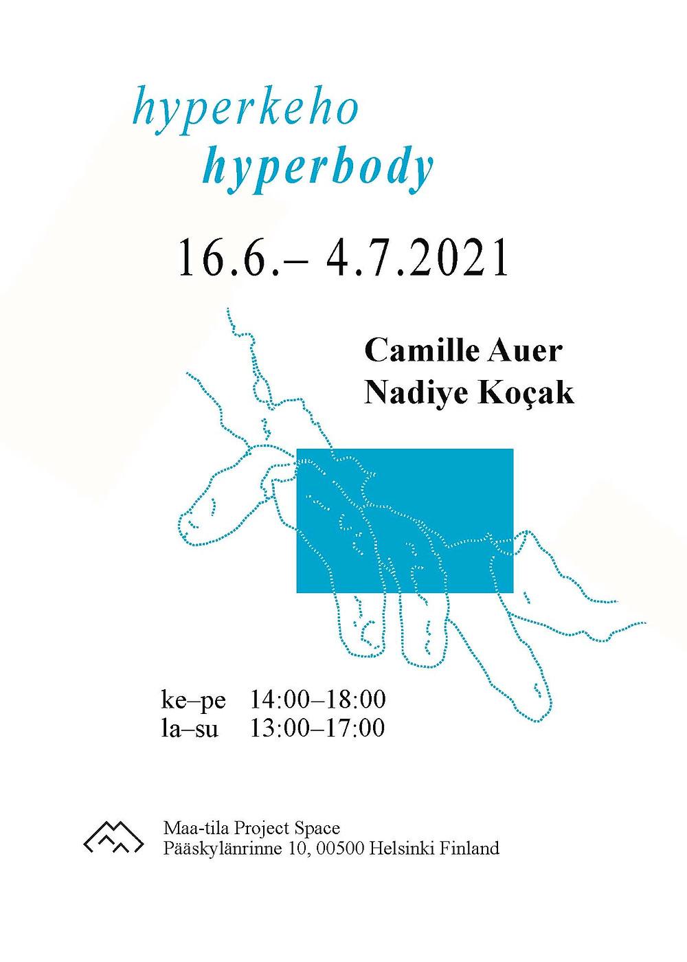 Poster with white background and light blue text:hyperkeho / hyperbody. followed by black text: 16.6.–4.7.2021, Camille Auer, Nadiye Koçak. A light blue dotted linear drawing of a hand is superimposed over a light blue rectangle. Black text:ke–pe 14–18,la–su 13–17. MAA-tila project space logo, Pääskylänrinne 10, Helsinki Finland