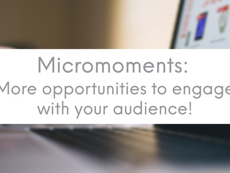 Micromoments:  More opportunities to engage with your audience!