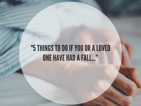 """5 Things To Do If You Or A Loved One Have Had A Fall…"""