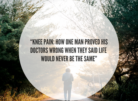 """Knee Pain: How One Man Proved His Doctors Wrong When They Said Life Would Never Be The Same"""