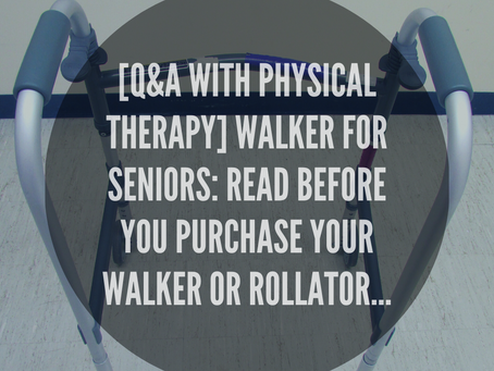 [Q&A With Physical Therapy] Walker For Seniors: Read Before You Purchase Your Walker Or Rollator...