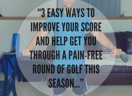 3 Easy Ways to Improve Your Score and Help Get You Through a Pain-Free Round Of Golf This Season...