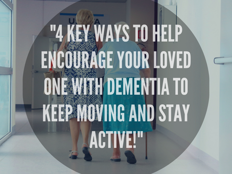 """4 Key Ways To Help Encourage Your Loved One With Dementia To Keep Moving and Stay Active!"""
