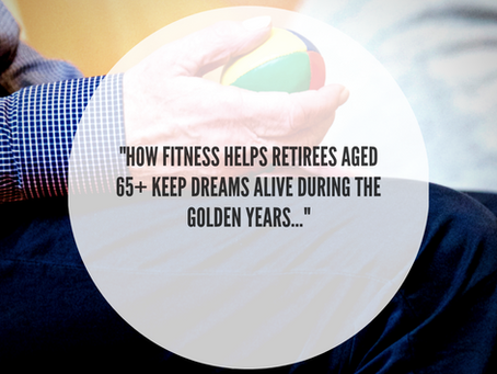 """How Fitness Helps Retirees Aged 65+ Keep Dreams Alive During the Golden Years..."""