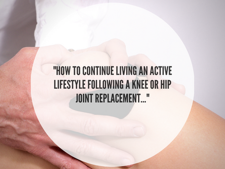"""Continuing to live an active lifestyle following a knee or hip joint replacement..."""