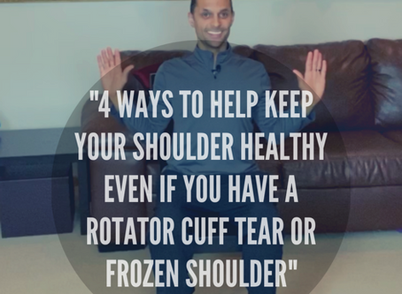 """4 Ways To Help Keep Your Shoulder Healthy Even If You Have A Rotator Cuff Tear Or Frozen Shoulder"""