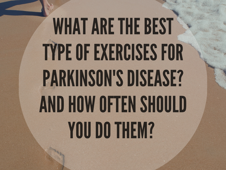 What Are The Best Type of Exercises For Parkinson's Disease? And How Often Should You Do Them?