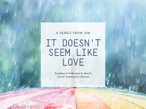 New Sermon Series: It Doesn't Seem Like Love