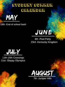 May 18th - End of School Bash, June 8th - Pool Party, June 23rd - Kentucky Kingdom, July 11th-15th - Crossings Student Camp, July 21st - Sloppy Olympics, August 7th - Juniper Hills