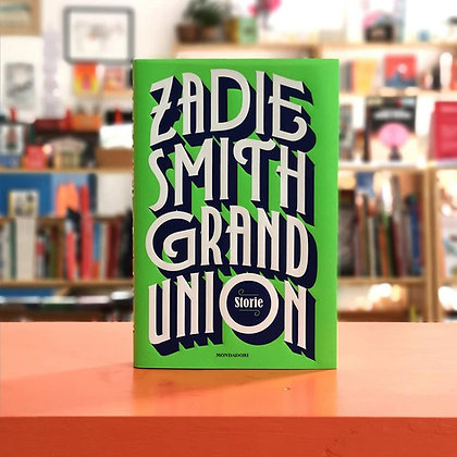 Grand Union, Zadie Smith - Mondadori
