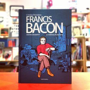 Francis Bacon. La violenza di una rosa - Centauria