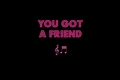 YOU GOT A FRIEND as sung by CAROLE KING