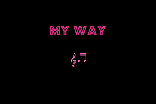 MY WAY as sung by FRANK SINATRA