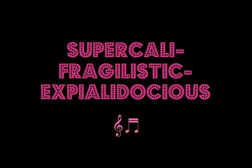 SUPERCALIFRAGILISTICEXPIALIDOCIOUS from MARY POPPINS
